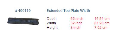 Extended Toe Plate Width  Depth  6½ inch  Width 32 inches
